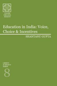 Liberty & Society Series 8: Education in India: Voice, Choice & Incentives